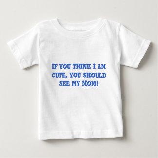 Wenn Sie denken, dass ich, Sie sollte meine Mamma Baby T-shirt