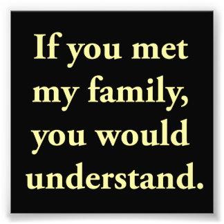 Wenn Sie meine Familie trafen, würden Sie Photo Druck