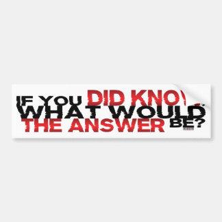 Wenn Sie wussten, was die Antwort sein würde Autoaufkleber
