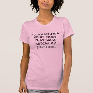 WENN TOMATE EINE FRUCHT, KETSCHUP EIN SMOOTHIE T-Shirt