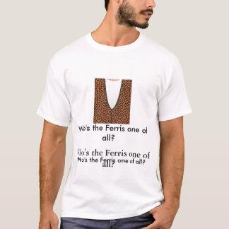 Wer ist das Ferris eins von allen? T-Shirt
