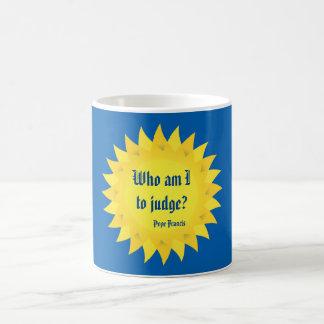 Wer sind zu urteilen ich? Papst Francis Quote Mug Kaffeetasse