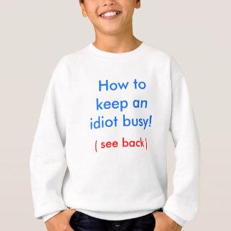 Wie man einen Idioten beschäftigt behält! Sweatshirt