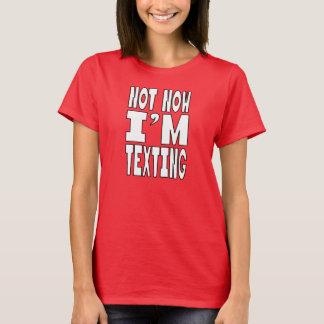 Wirklich? Während ich bin, simsen Sie? T-Shirt