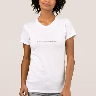 Wo ist mein Schwangerschafts-Glühen? T-Shirt