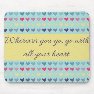 Wohin Sie gehen, gehen Sie mit Ihrem Herzen Mousepads