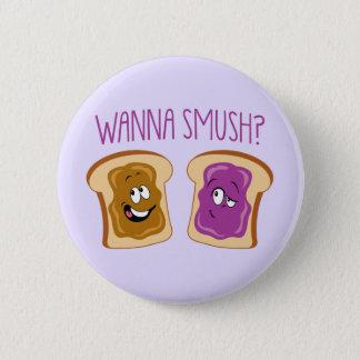 Wollen Sie zu Smush? Runder Button 5,7 Cm