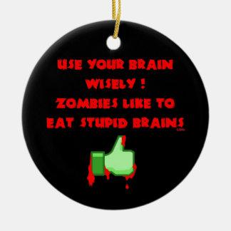 Zombies mögen dumme Gehirne Keramik Ornament