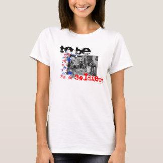 Zu Soldaten sein T-Shirt