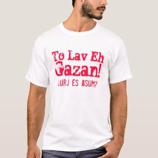 Zu Toilette wie, Gazan! , Lurj es asum? T-Shirt