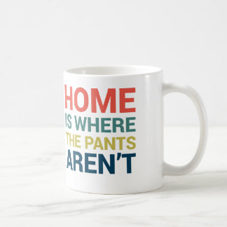 Zuhause ist, wo der Hose nicht lustige Typografie Tasse