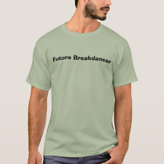 Zukünftiges Breakdancer T-Shirt